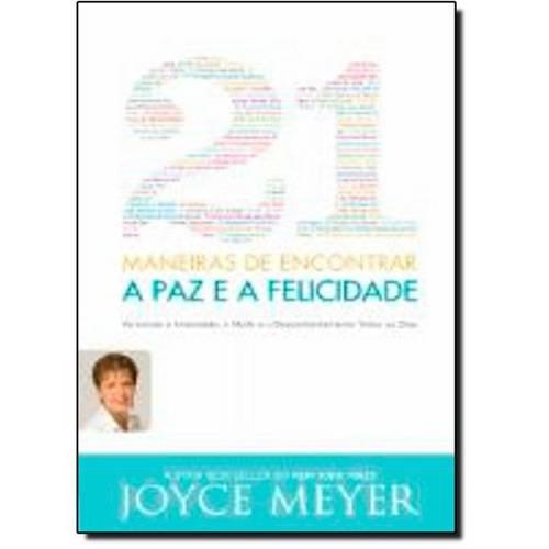 21 Maneiras de Encontrar a Paz e a Felicidade