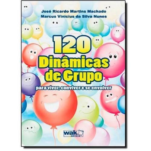 120 Dinâmicas de Grupo: para Viver, Conviver e se Envolver