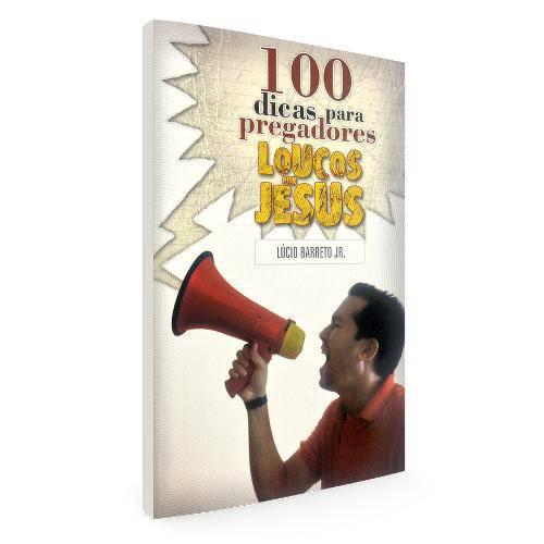 100 Dicas para Pregadores Loucos por Jesus