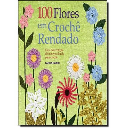 100 Flores em Crochê Rendado: uma Bela Colecão de Motivos Florais para Crochê