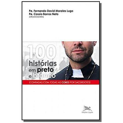 100 Histórias em Preto e Branco - Contadas com Todas as Cores por Sacerdotes