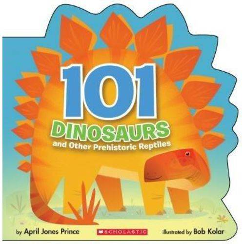 101 Dinosaurs - And Other Prehistoric Reptiles