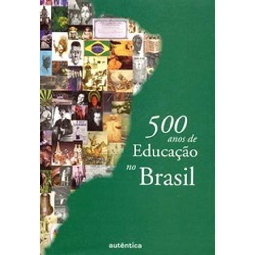 500 Anos de Educacao no Brasil - Autentica