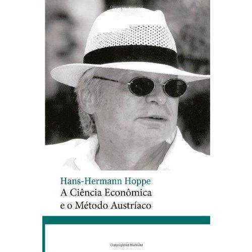 A Ciencia Economica e o Metodo Austriaco