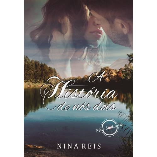 A História de Nós Dois - Nina Reis