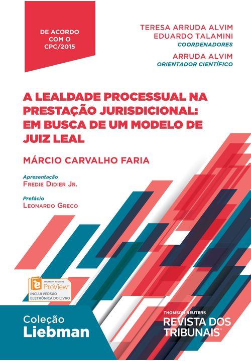 A Lealdade Processual na Prestação Jurisdicional: em Busca de um Modelo de Juiz Leal - Coleção Liebman - 1ª Edição