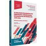 A Legalidade Processual na Prestação Jurisdicional: em Busca de um Modelo de Juiz Leal - 1ª Ed.
