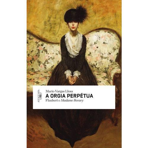 A Orgia Perpétua ¿ Flaubert e Madame Bovary - 1ª Ed.