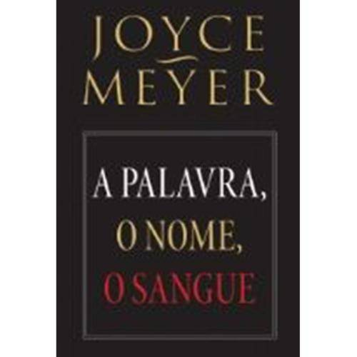 A Palavra, o Nome, o Sangue - Joyce Meyer