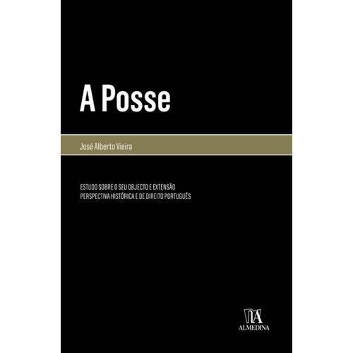 A Posse - Estudo Sobre o Seu Objecto e Extensao. Perspectiva Historica e de Direito Portugues
