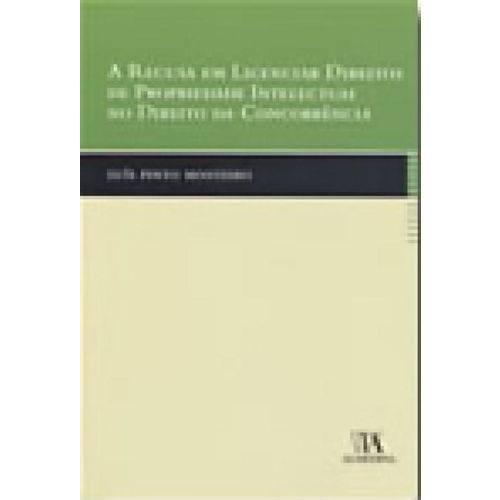A Recusa em Licenciar Direitos de Propriedade Intelectual no Direito da Concorrência - Almedina