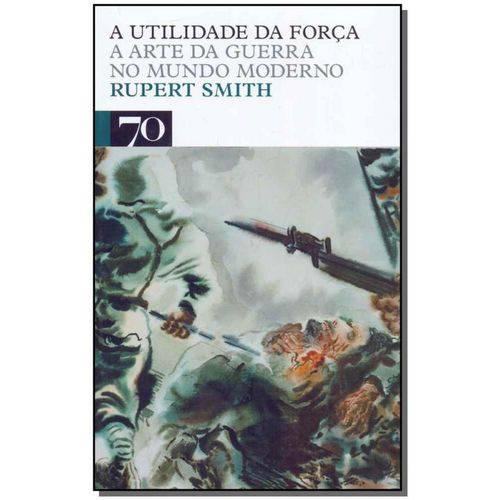 A Utilidade da Força: a Arte da Guerra no Mundo Moderno
