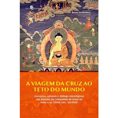 A Viagem da Cruz ao Teto do Mundo: Encontros Culturais e Diálogo Inter-religioso Nas Missões da Companhia de Jesus na Índia e no Tibete (sec. XVI-XVIII)