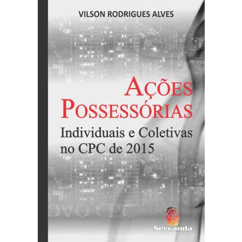 Ações Possessórias Individuais e Coletivas no C.p.c. 2015