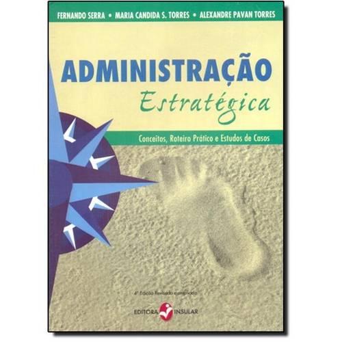 Administração Estratégica: Conceitos, Roteiro Prático e Estudos de Casos