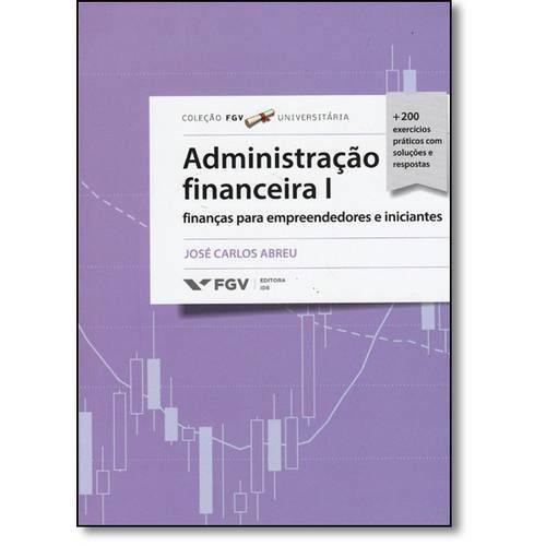 Administração Financeira I: Finanças para Empreendedores e Iniciantes - Coleção Fgv Universitária