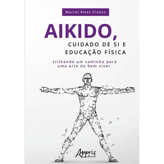 Aikido - Cuidado de Si e Educacao Fisica - Appris