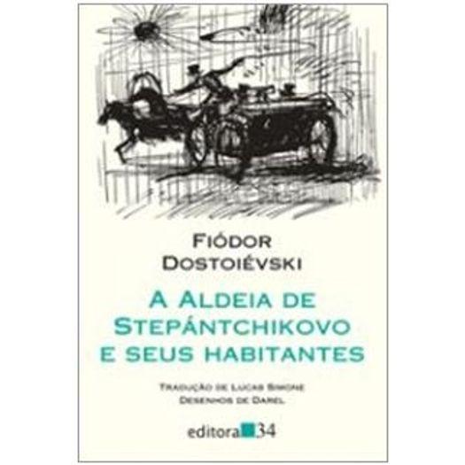 Aldeia de Stepantchikovo e Seus Habitantes, a - Editora 34