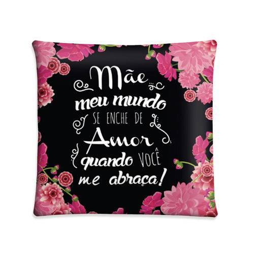 Almofada Mãe, Meu Mundo se Enche de Amor Quando Vc me Abraça - Dia das Mães
