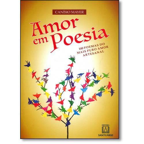 Amor em Poesia: 100 Poemas do Mais Puro Amor Artesanal