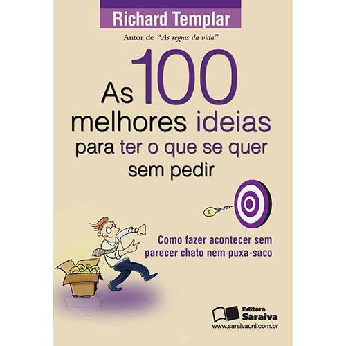 As 100 Melhores Ideias para Ter o que se Quer Sem Pedir