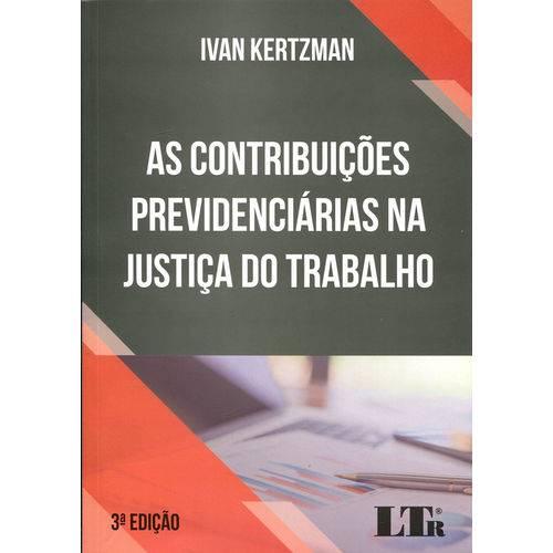 As Contribuições Previdenciárias na Justiça do Trabalho - 3ª Edição - 2017