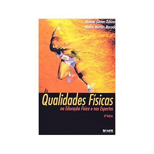 As Qualidades Físicas na Educação Física e Nos Esportes - Manoel Jose Gomes Tubino - Shape