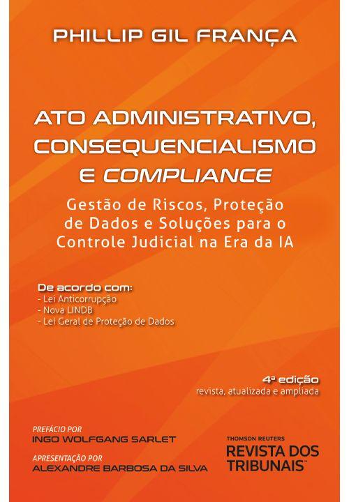 Ato Administrativo, Consequencialismo e Compliance 4º Edição
