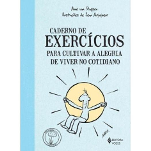 Caderno de Exercicios para Cultivar a Alegria de Viver no Cotidiano - Vozes