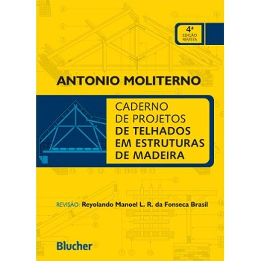 Caderno de Projetos de Telhados em Estruturas de Madeira - Blucher