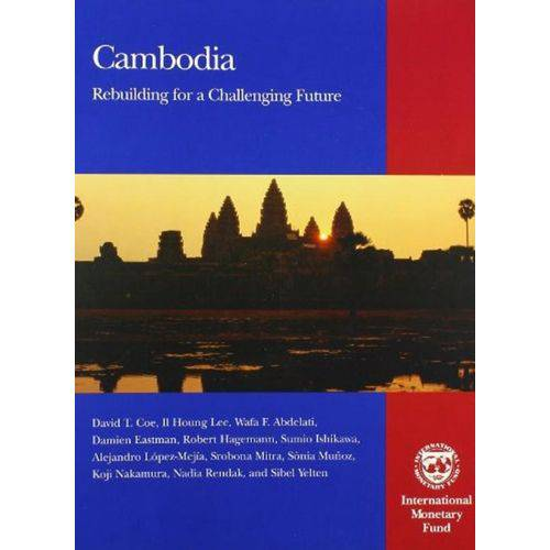 Cambodia: Rebuilding For a Challenging Future - International Monetary Fund