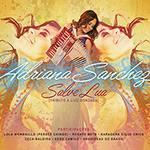 CD - Adriana Sanchez - Salve Lua (Tributo a Luiz Gonzaga)