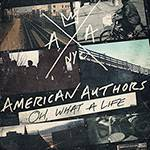 CD - American Authors - Oh! What a Life