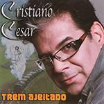 CD Cristiano Cezar - Trem Ajeitado