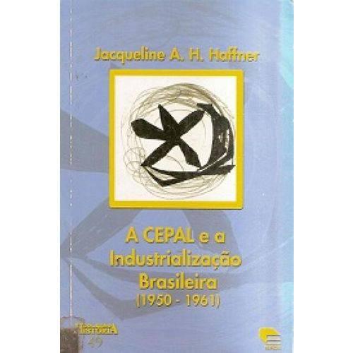 Cepal e a Industrialização Brasileira, a (1950-1961) - Col. Historia