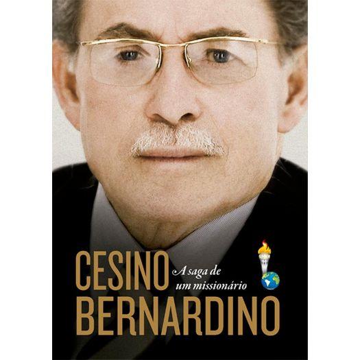 Cesino Bernardino - a Saga de um Missionario - Mundo Cristao