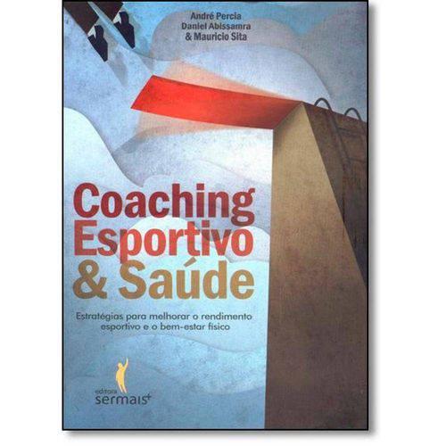 Coaching Esportivo & Saúde: Estratégias para Melhorar o Rendimento Esportivo e o Bem-estar Físico