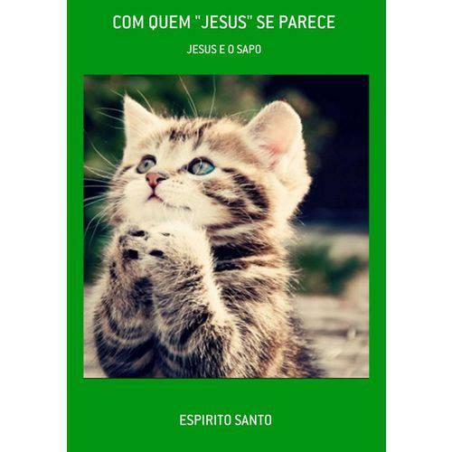 Com Quem Jesus se Parece