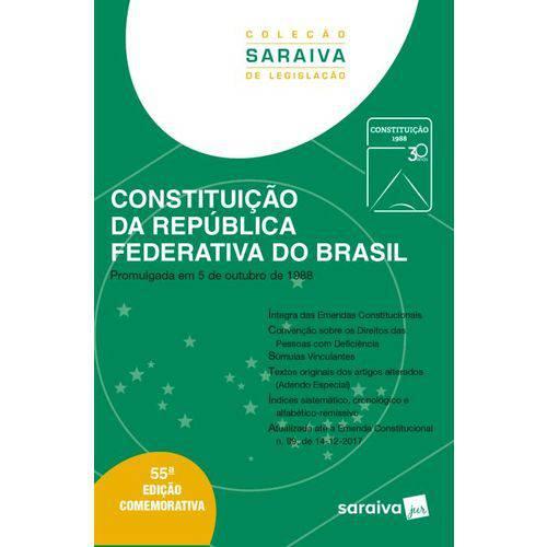 Constituição da República Federativa do Brasil - Col. Saraiva de Legislação - 55ª Ed. 2018