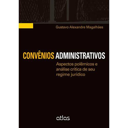 Convênios Administrativos: Aspéctos Polêmicos e Análise Crítica de Seu Regime Jurídico