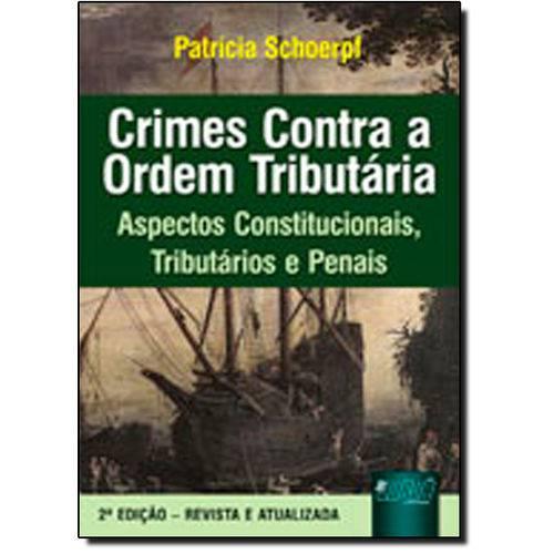 Crimes Contra a Ordem Tributária: Aspectos Constitucionais Tributários e Penais