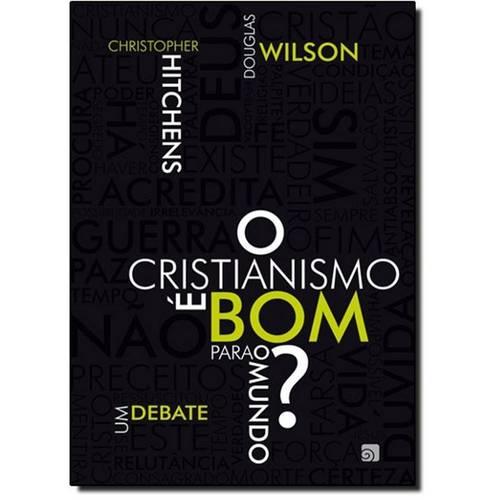 Cristianismo é Bom para o Mundo?, o