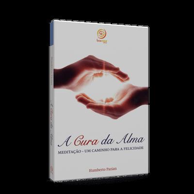 Cura da Alma, a - Meditação: um Caminho para a Felicidade