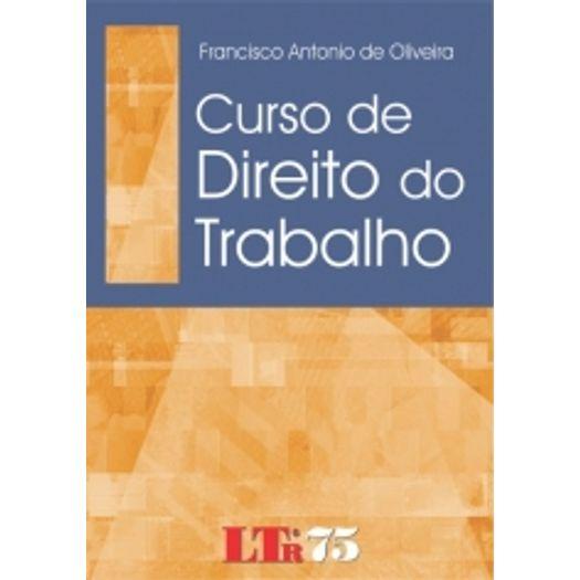 Curso de Direito do Trabalho - Francisco - Ltr