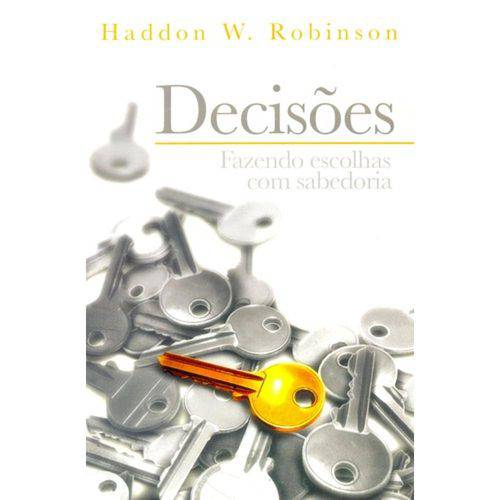 Decisões Fazendo Escolhas com Sabedoria 1ª Ed.2008