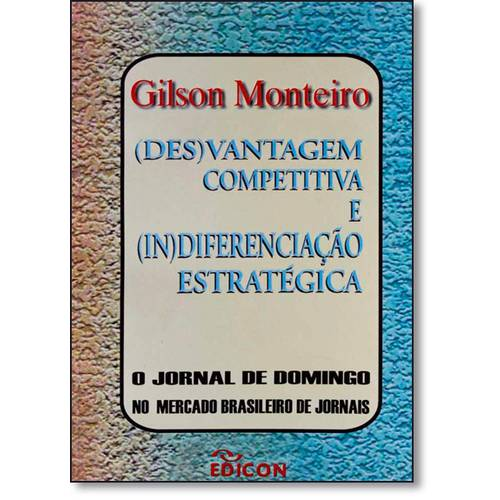 (Des) Vantagem Competitiva e (In) Diferenciação Estratégica