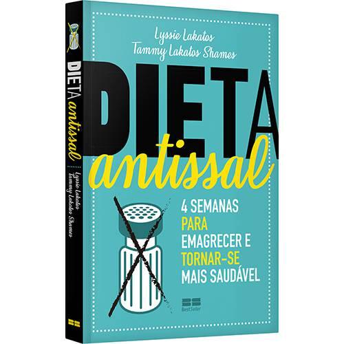 Dieta Antissal: 4 Semanas para Emagrecer e Tornar-se Mais Saudável - 1ª Ed.