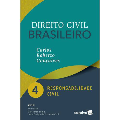 Direito Civil Brasileiro – Responsabilidade Civil - Vol. 4 - 13ª Ed. 2018