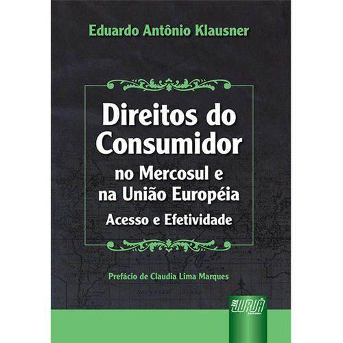 Direitos do Consumidor no Mercosul e na União Européia - Acesso e Efetividade