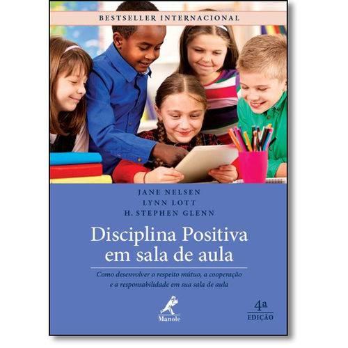 Disciplina Positiva em Sala de Aula: Como Desenvolver o Respeito Mútuo, a Coop. e a Responsabilidade